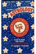 Astrology - How to Make and Read Your Own Horoscope
